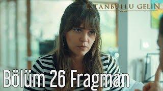 İstanbullu Gelin 26. Bölüm Fragman