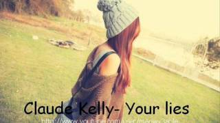 Repeat youtube video Claude Kelly - Your lies