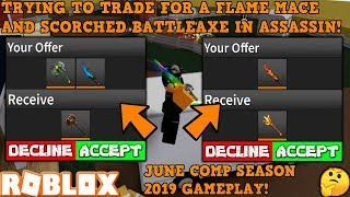 TRYING TO TRADE FOR A FLAME MACE & SCORCHED BATTLEAXE! (ROBLOX ASSASSIN JUNE COMP GAMEPLAY)