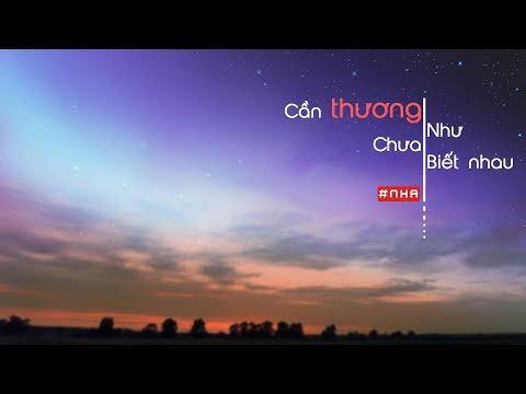 Cần Thương Như Chưa Biết Nhau - NHA [Video Lyrics] Edited by Yi An