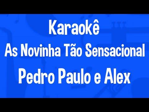 Karaokê As Novinha Tão Sensacional - Pedro Paulo e Alex