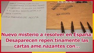 Nuevo misterio a resolver en España: Desaparecen repen.tinamente las cartas ame.nazantes con...