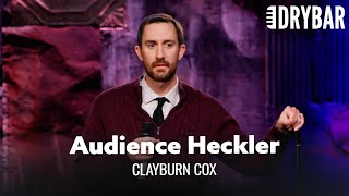 Not Every Comedian Can Heckle The Audience. Clayburn Cox