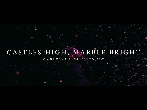 Caspian - Castles High, Marble Bright [Short Film]