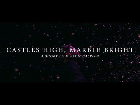 Caspian - Castles High, Marble Bright [Short Film]