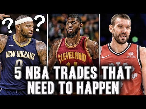 5 NBA Trades That Need To Happen Before The 2018 Trade Deadline | Marc Gasol To The Raptors?