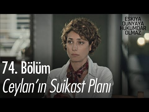 Ceylan'ın Suikast Planı - Eşkıya Dünyaya Hükümdar Olmaz 74. Bölüm