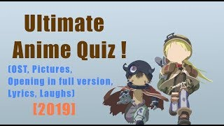 [2019] Ultimate Anime Quiz ! Try to guess the anime (OST, picture, full opening, lyrics, laugh).