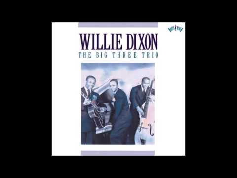 Willie Dixon - Tell That Woman - The Big Three Trio