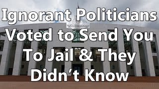Ignorant Politicians Voted to Send You To Jail & They Didn't Know
