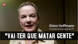 Para prender o Lula, vai ter que matar gente, diz Gleisi Hoffmann
