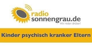 Kinder psychisch kranker Eltern (Radio sonnengrau Sendung)