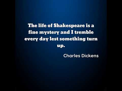 Charles Dickens: The life of Shakespeare is a fine mystery and I tr ......