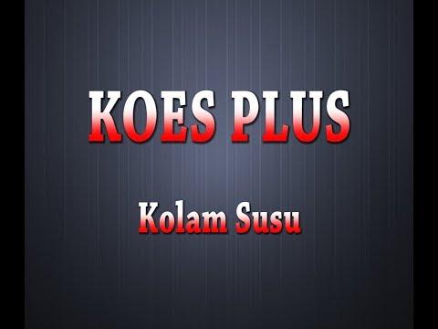 KOES PLUS - Kolam Susu (Karaoke + Lyrics)