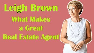 Leigh Brown on Wнat Makes a Great Real Estate Agent