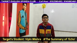 Target's Student: Vipin Mishra     The Summary of 'Echo'