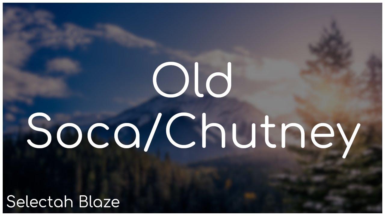 Download Old Soca/Chutney Mix - Selectah Blaze