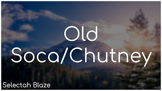Old Soca/Chutney Mix - Selectah Blaze
