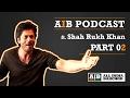 AIB Podcast feat Shah Rukh Khan Part 02