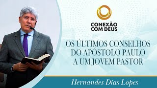 Os últimos conselhos do apóstolo Paulo a um jovem pastor | Pr Hernandes Dias Lopes