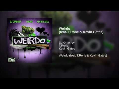 Weirdo (feat. T.Rone & Kevin Gates)
