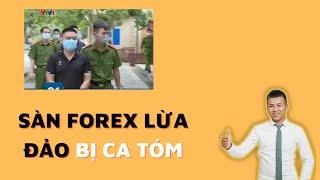 4 Sàn Forex lừa đảo nhà đầu tư Forex bị bắt