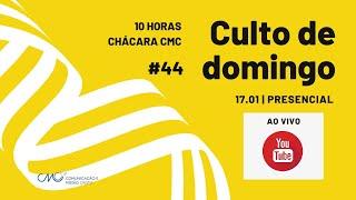 Culto de domingo ao vivo | 10 horas | 17.01 | #44 | chácara CMC