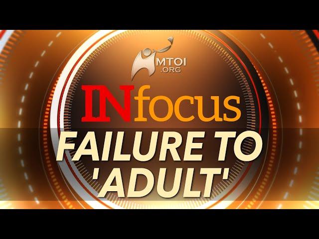 INFOCUS | Failure to 'Adult'