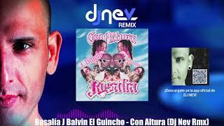 Rosalía J Balvin El Guincho - Con Altura Dj Nev Rmx