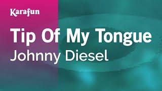 Karaoke Tip Of My Tongue - Johnny Diesel *