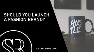 How Can I Decide If Starting a Fashion Label Is a Good Idea?