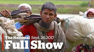 The National for Tuesday September 26, 2017: Rohingya refugees, Montreal Uber