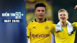Điểm tin 90+ ngày 29/3 | Sếp M.U chốt mua Sancho; Zidane muốn có Erling Haaland