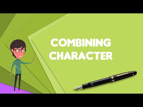 What is Combining character?, Explain Combining character, Define Combining character
