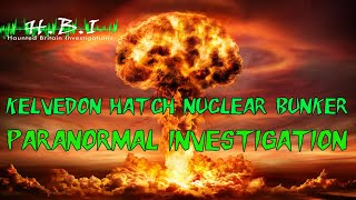 HAUNTED BRITAIN INVESTIGATIONS (HBI) - KELVEDON HATCH NUCLEAR BUNKER PARANORMAL INVESTIGATION