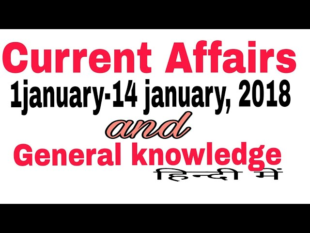 Current affairs and General knowledge ||1 january -14 january,2018| daily current affairs