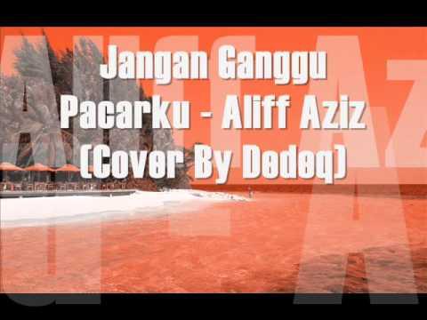 Jangan Ganggu Pacarku - Aliff Aziz ( Cover By Dedeq )