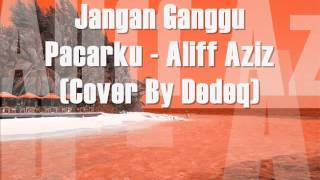 Video Jangan Ganggu Pacarku - Aliff Aziz ( Cover By Dedeq ) download MP3, 3GP, MP4, WEBM, AVI, FLV Juni 2018