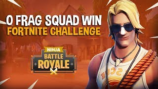 0 Frag Squad Win Challenge!! - Fortnite Battle Royale Gameplay - Ninja