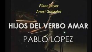 Pablo Lopez - Hijos del verbo amar (piano cover) 2016