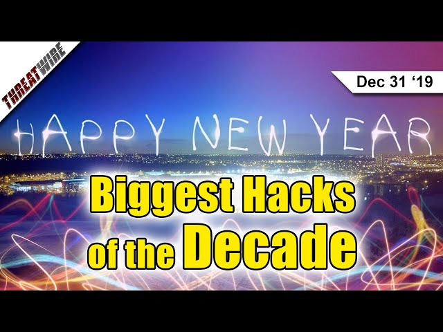 The Biggest Hacks of the Decade - 2010 to 2019 - ThreatWire