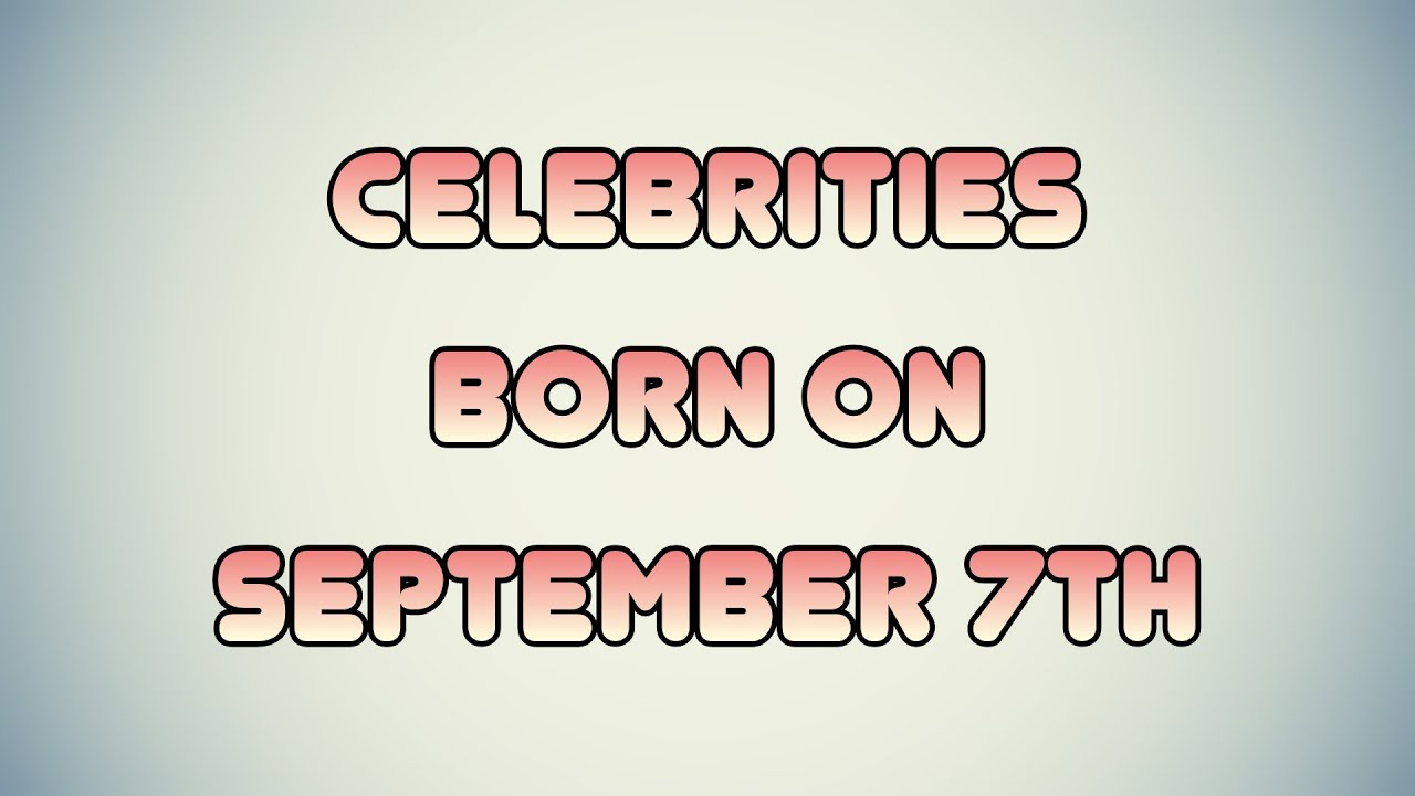 September 7 Birthdays | Famous Birthdays