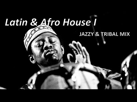 Latin & Afro House I  Jazzy & Tribal Mix