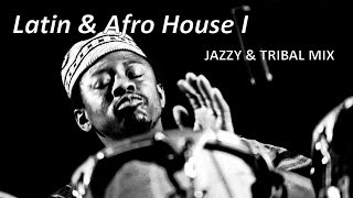 Latin & Afro House I - Jazzy & Tribal Mix