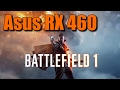 Asus DUAL RX 460 in Battlefield 1 [ULTRA-HIGH-MEDIUM] Settings