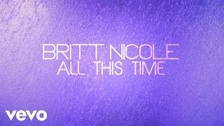 Britt Nicole - All This Time - lyrics Video