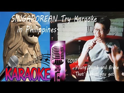SINGAPOREAN TRY KARAOKE IN THE PHILIPPINES Young Dumb and  broke, That's what you get cover