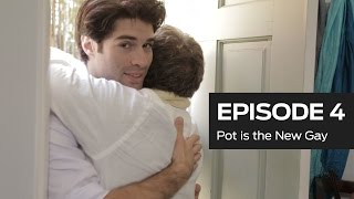 Pot is the New Gay (Ep 4)
