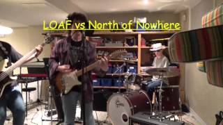 LOAF vs North of Nowhere