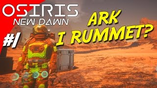 ARK I RUMMET?! - Osiris: New Dawn dansk Ep 1